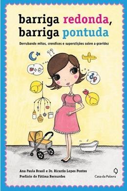 Dica de Livros = Barriga redonda, barriga pontuda = Derrubando mitos, crendices e superstições sobre a gravidez